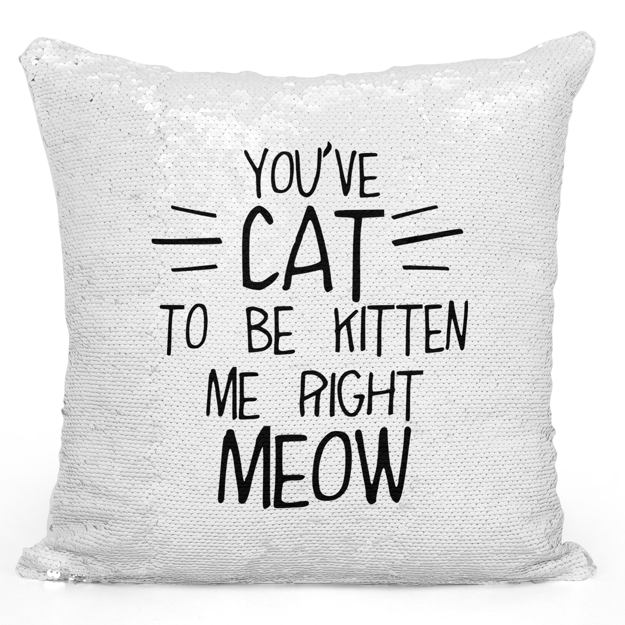 16x16 inch Sequin Throw Pillow Magic Flip Pillow Cat Kitten Meow Funny Kitty Quote Pillow Loud Universe
