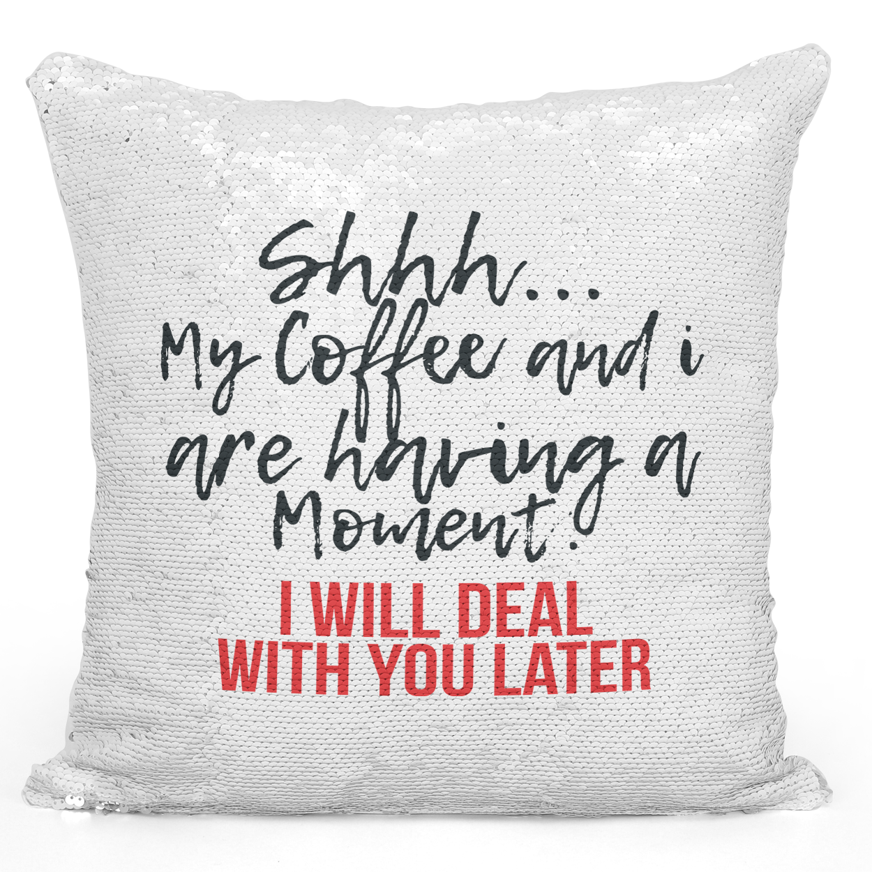 16x16 inch Sequin Throw Pillow Magic Flip Pillow Me And My Coffee Deal With You Later Funny Coffee Lovers Morning Pillows Loud Universe