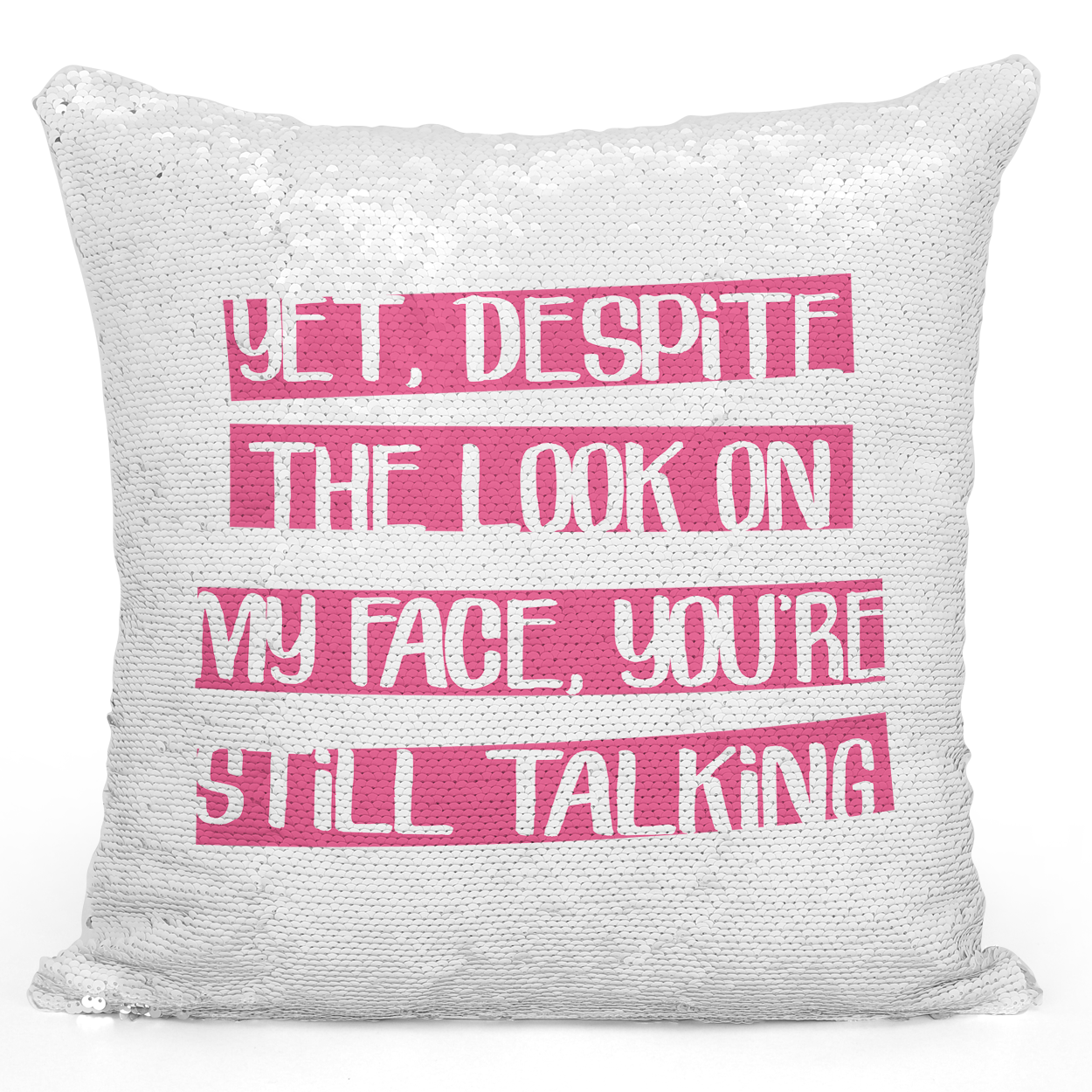 16x16 inch Sequin Throw Pillow Magic Flip Pillow Despite The Look On My Face You Are Still Talkiing Sarcastic Annoyed Pillow For Friends And Couples Loud Universe