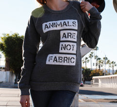 Animals Are Not Fabric Grey Eco-Fleece Sweatshirt Vegan Cruelty-Free