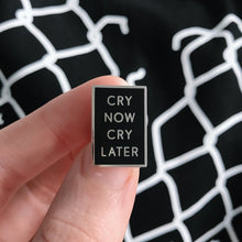 Load image into Gallery viewer, 'Cry Now, Cry Later' Hard Enamel Pin