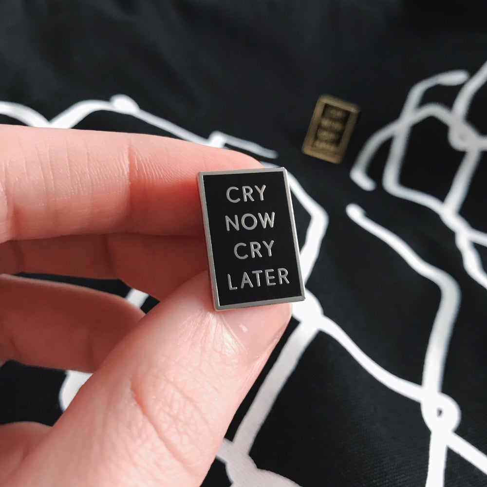 'Cry Now, Cry Later' Hard Enamel Pin
