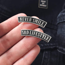 Load image into Gallery viewer, 'Sad Lifestyle' & 'Never Smile' Hard Enamel Pins