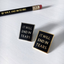 Load image into Gallery viewer, 'It Will End In Tears' Hard Enamel Pin