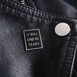 'It Will End In Tears' Hard Enamel Pin