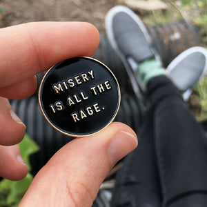 'Misery is all the Rage' Enamel Pin