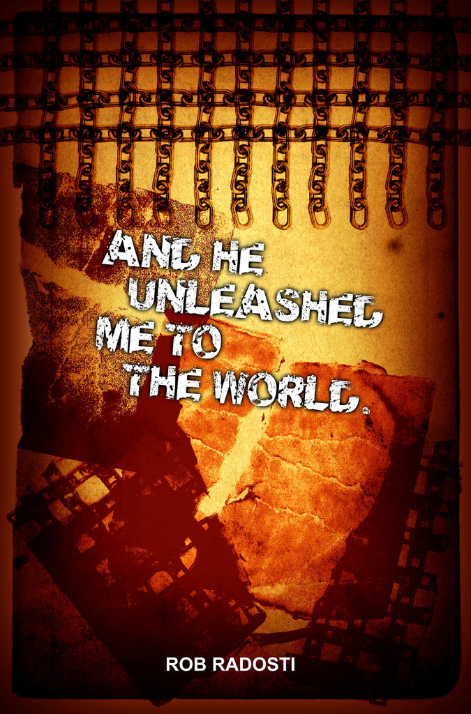 And He Unleashed Me to the World Book [Autobiography - Rob Radosti]