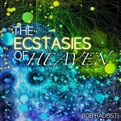 """The Ecstasies of Heaven"" digital download teaching by Rob Radosti"