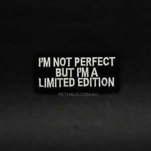 I'm not perfect but I'm limited edition embroidered patch, biker patch, funny patch