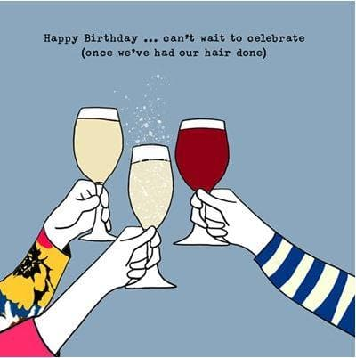 Can't wait to celebrate (once we've had our hair done) Card - Aurina Ltd