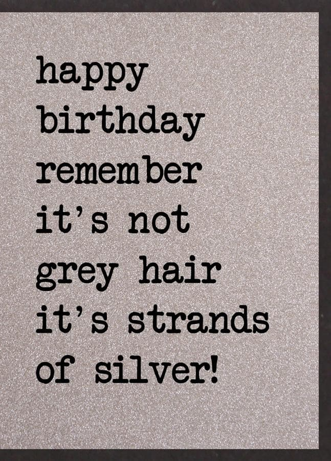 Remember it's no grey hair card