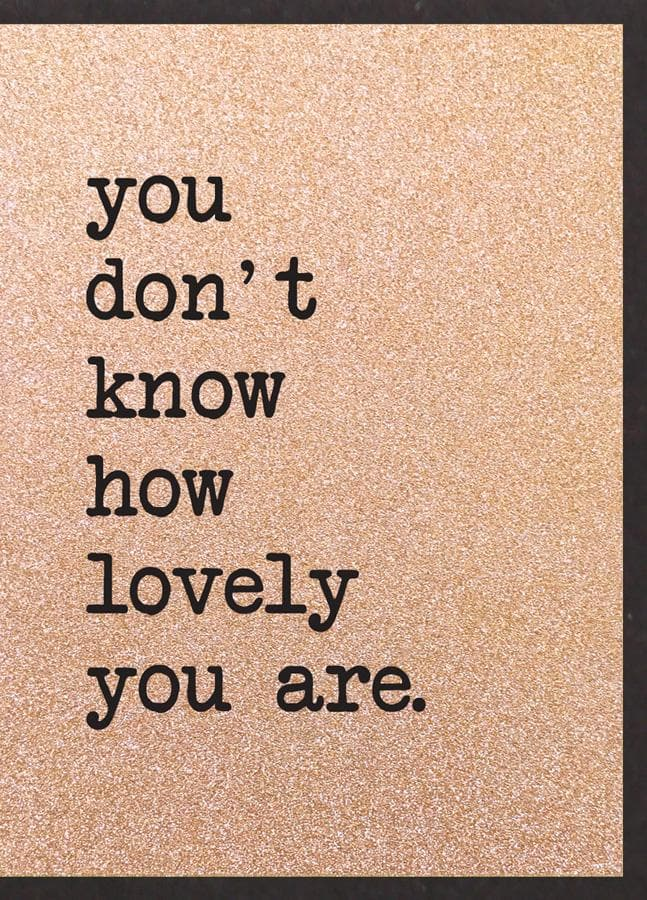 You don't know how lovely you are card