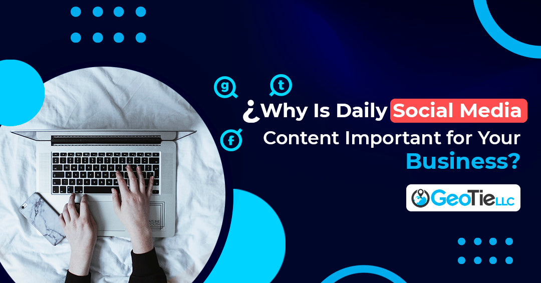 Why Is Daily Social Media Content Important for Your Business?
