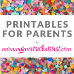 Printables for Parents by Mommy Knows What's Best