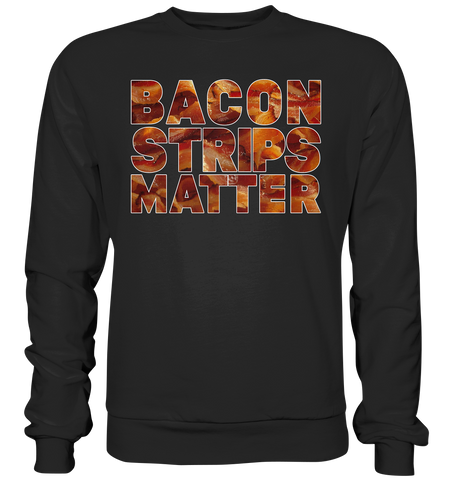 Bacon Strips Matter - Basic Sweatshirt