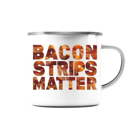 Bacon Strips Matter - Emaille Tasse