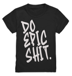 DO EPIC SHIT - Kids Premium Shirt