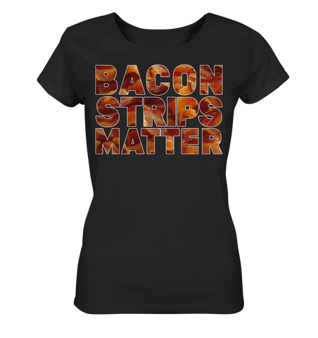 Bacon Strips Matter - Ladies Organic Shirt