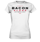 Bacon alone keep America great! - Ladies Premium Shirt