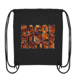 Bacon Strips Matter - Organic Gym-Bag