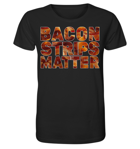 Bacon Strips Matter - Organic Shirt