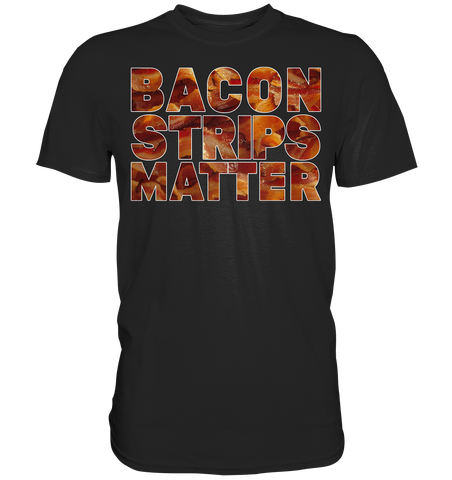 Bacon Strips Matter - Premium Shirt