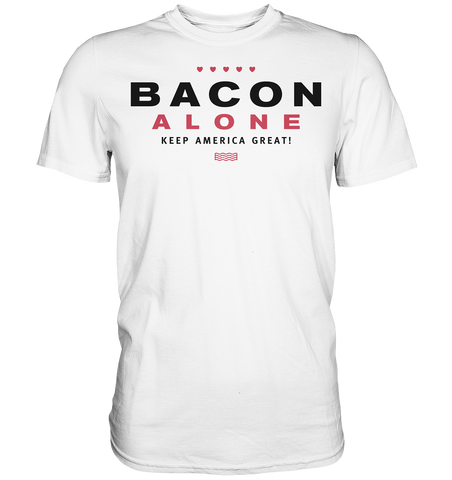 Bacon alone keep America great! - Premium Shirt
