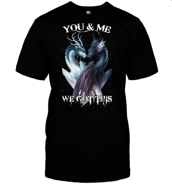 Custom Dragon couple You and me We got this Front Printed T-Shirt