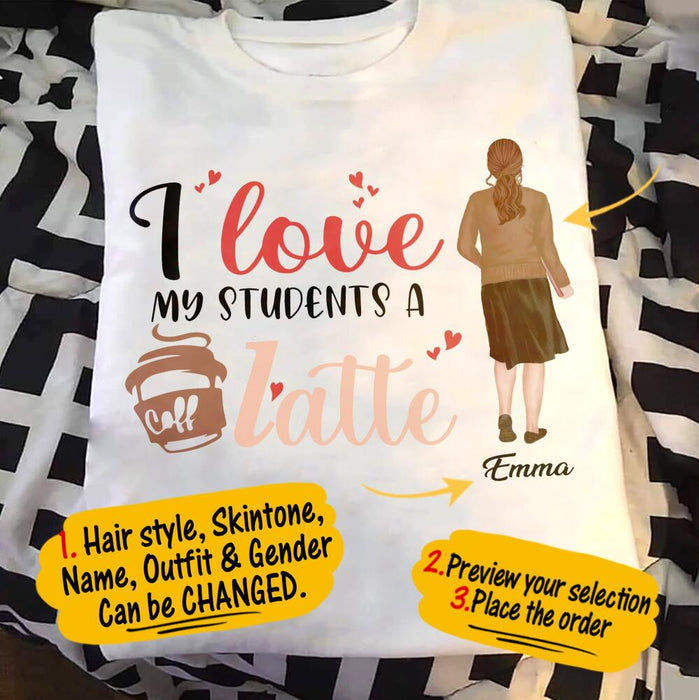 Custom I Love My Students A Latte Front Printed T-Shirt