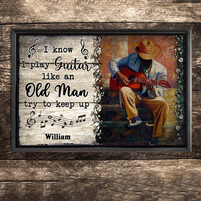Custom I Know I Play Guitar Like An Old Man Try To Keep Up Horizontal Poster