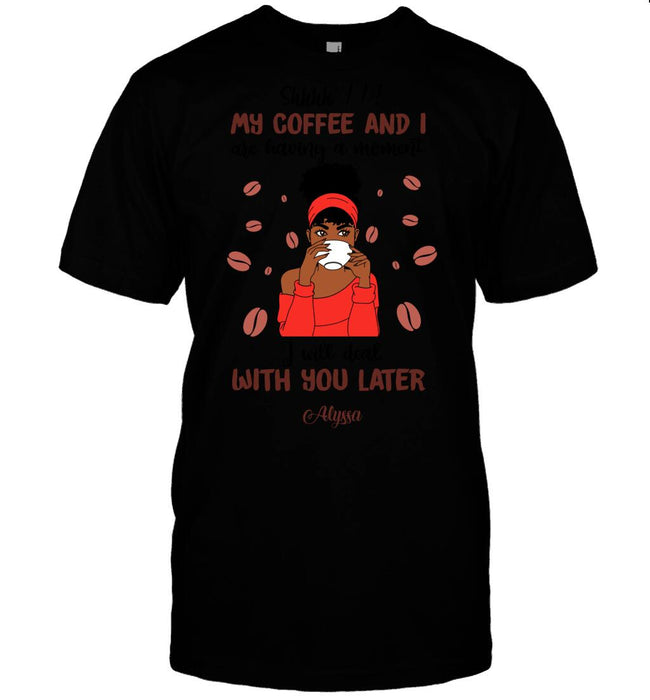 Custom My Coffee And I Are Having a Moment Front Printed T-Shirt