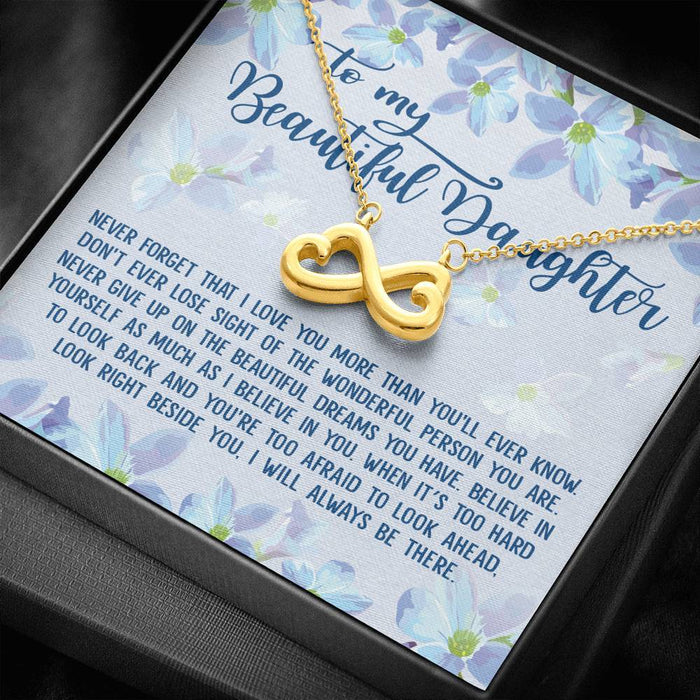 To My Beautiful Daughter - Never forget that I love you more than you'll ever know Infinity Heart Pendant