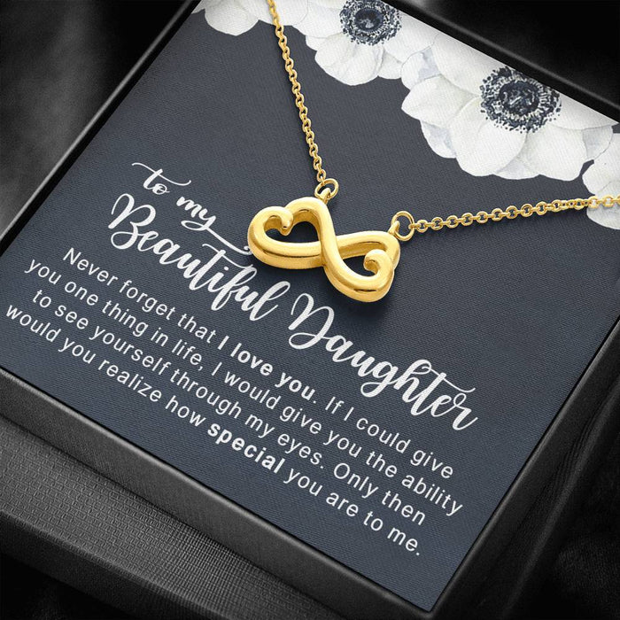 To my Beautiful Daughter - Never forget that I love you Infinity Heart Pendant