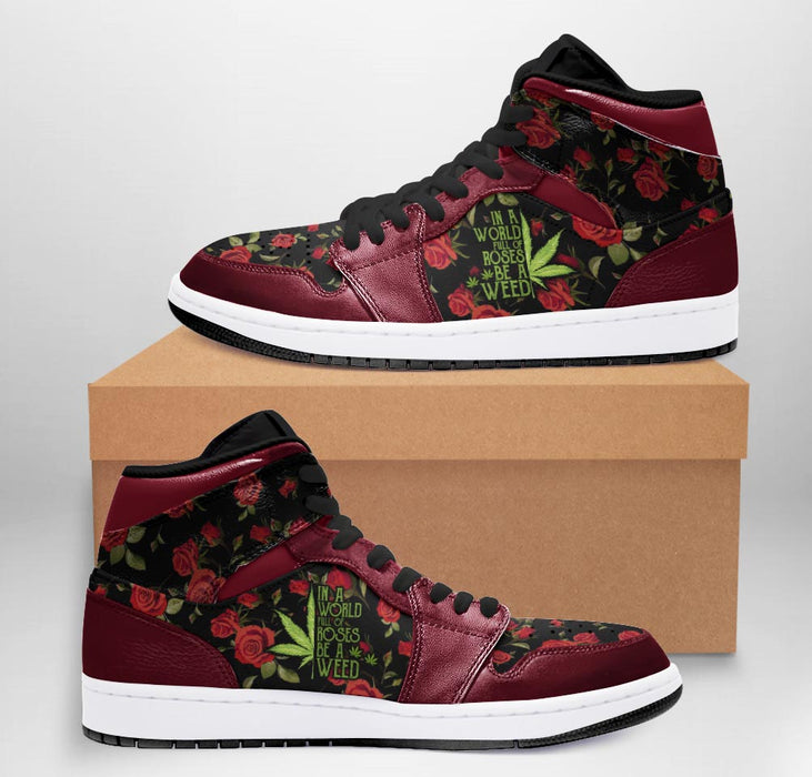 In a world full of rose be a weed Air Jordan Sneakers