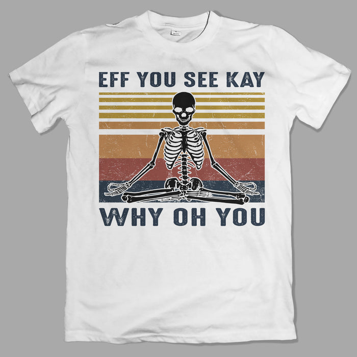 Retro Skeleton Eff You See Kay Why Oh You  Graphic Unisex T Shirt, Sweatshirt, Hoodie Size S - 5XL