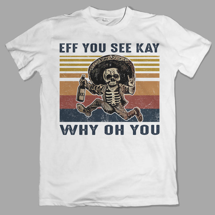 Skull Eff You See Kay Why Oh You Graphic Unisex T Shirt, Sweatshirt, Hoodie Size S - 5XL