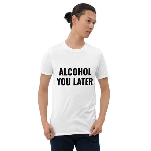 alcohol you later T-shirt wit