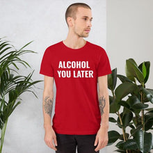 Afbeelding in Gallery-weergave laden, Alcohol You Later T-shirt