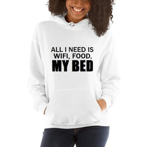 All I Need Is Wifi, Food, My Bed Hoodie