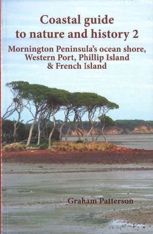 COASTAL GUIDE TO NATURE AND HISTORY MORNINGTON PENINSULA OCEAN SHORE WESTERN PORT PHILLIP ISLAND AND FRENCH ISLAND