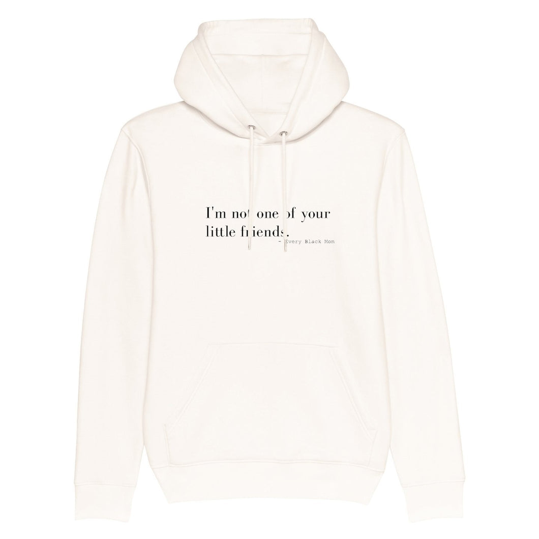 Not Your Little Friend Hoodie