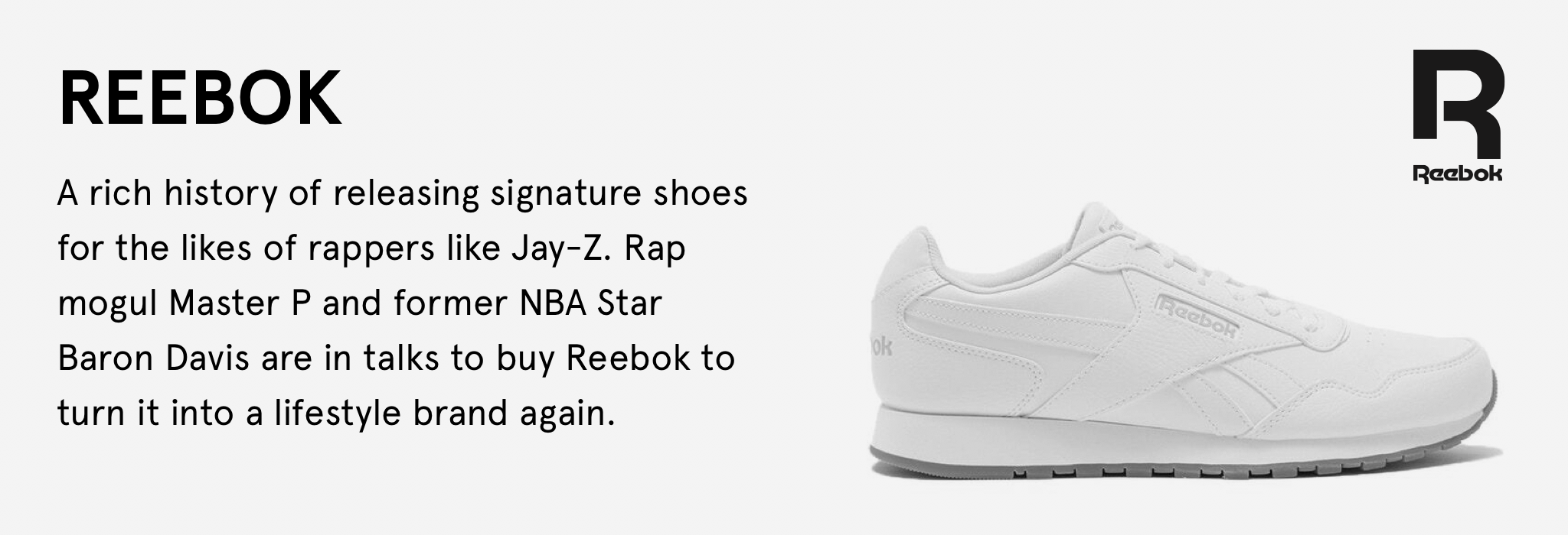 A rich history of releasing signature shoes for the likes of rappers like Jay-Z. Rap mogul Master P and former NBA Star Baron Davis are in talks to buy Reebok to turn it into a lifestyle brand again.