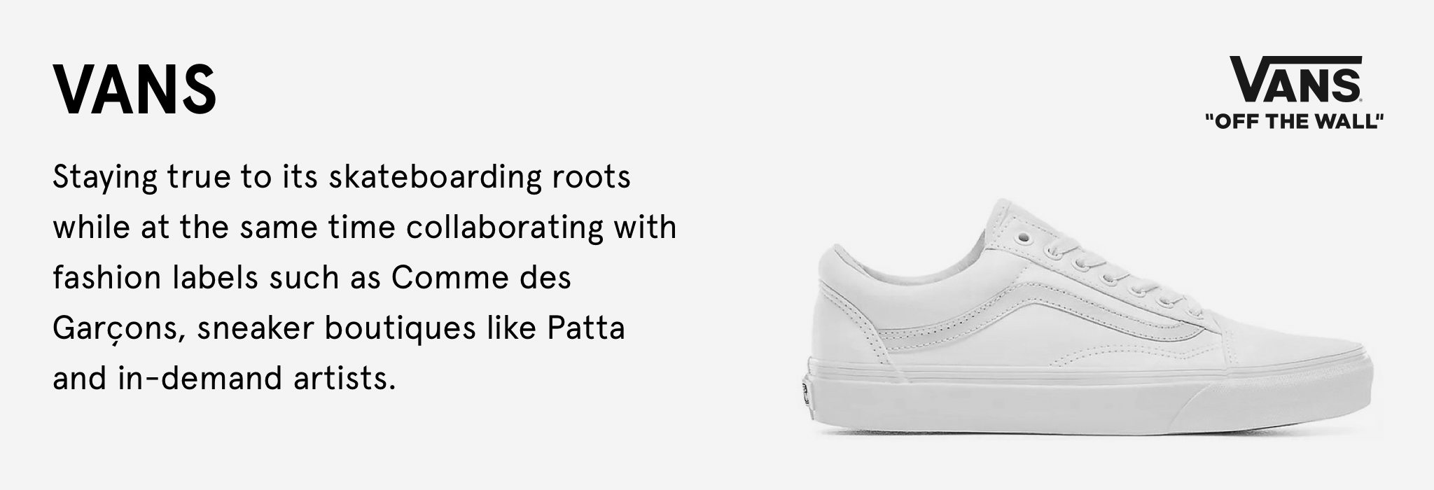 Staying true to its skateboarding roots while at the same time collaborating with fashion labels such as Comme des Garçons, sneaker boutiques like Patta and in-demand artists.