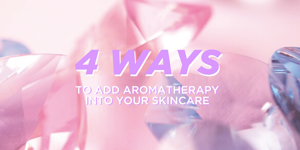 4 Ways To Add Aromatherapy Into Your Skincare