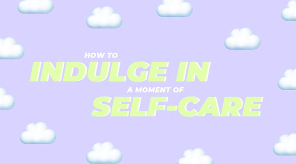 How to indulge in a moment of self-care