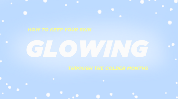 How to Keep Your Skin Glowing Through the Colder Months