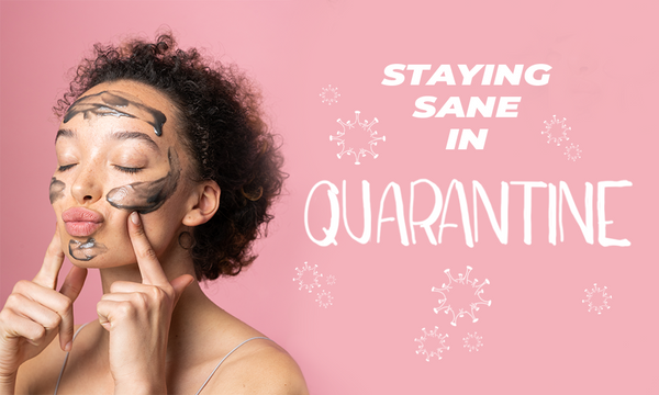 10 Tips To Help You Stay Sane In Quarantine