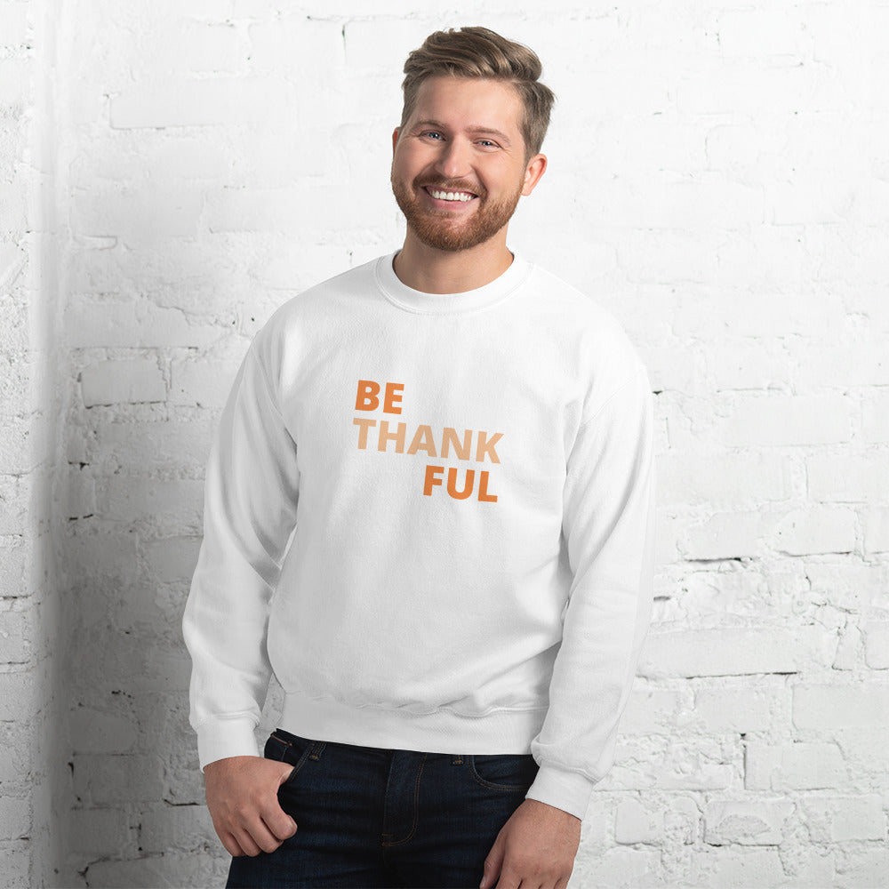 Be Thankful For What You Have Unisex Sweatshirt