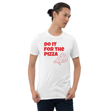 Do It For The Pizza Short-Sleeve Unisex T-Shirt - RKW Designs Online Marketplace