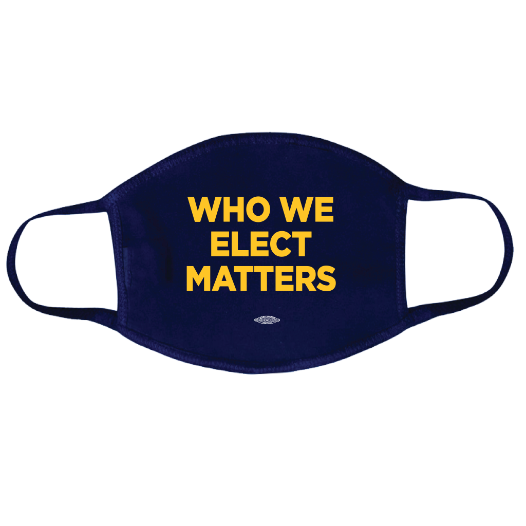 Who We Elect Matters Face Mask